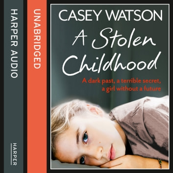 A Stolen Childhood: A dark past, a terrible secret, a girl without a future audiobook by Casey Watson