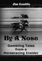 By A Nose ebook by Jim Gentile