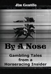 By A Nose - Gambling Tales From A Horseracing Insider ebook by Jim Gentile