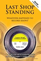Last Shop Standing: Whatever Happened To Record Shops? ebook by Graham Jones