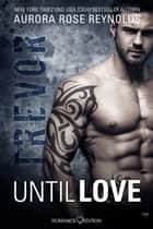 Until Love: Trevor ebook by Aurora Rose Reynolds