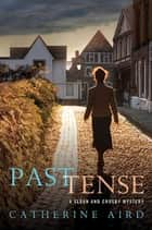 Past Tense - A Sloan and Crosby Mystery ebook by Catherine Aird