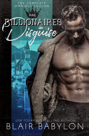 Billionaires in Disguise: Rae, Complete Omnibus Edition - A Romance ebook by Blair Babylon