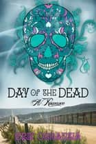 Day of the Dead—A Romance ebook by Erik Orrantia