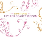 Tips For Beauty Wisdom ebook by Bharti Vyas