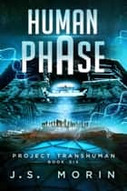 Human Phase - Project Transhuman, #6 ebook by J.S. Morin