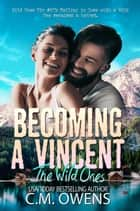 Becoming A Vincent - The Wild Ones, #1 ebook by C.M. Owens