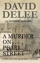 A Murder on Pearl Street - A 19th Century Kilmurray Mystery ebook by David DeLee
