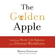 The Golden Apple - Redefining Work-Life Balance for a Diverse Workforce audiobook by Mason Donovan