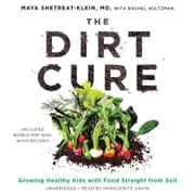 The Dirt Cure - Growing Healthy Kids with Food Straight from Soil audiolibro by Maya Shetreat-Klein, MD, Rachel Holtzman