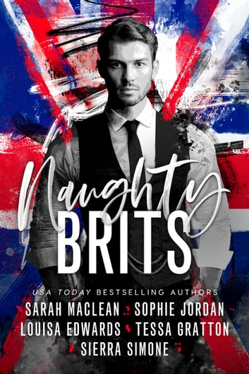 Naughty Brits eBook by Sierra Simone,Sarah MacLean,Sophie Jordan,Louisa Edwards,Tessa Gratton