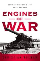 Engines of War ebook by Christian Wolmar