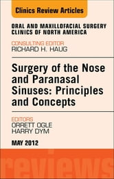 Surgery of the Nose and Paranasal Sinuses: Principles and Concepts, An Issue of Oral and Maxillofacial Surgery Clinics ebook by Harry Dym,Orrett Ogle