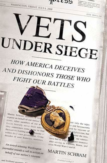 Vets Under Siege - How America Deceives and Dishonors Those Who Fight Our Battles ebook by Martin Schram