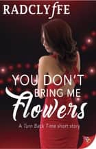 You Don't Bring Me Flowers ebook by Radclyffe