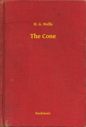 The Cone ebook by H. G. Wells