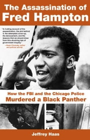 The Assassination of Fred Hampton: How the FBI and the Chicago Police Murdered a Black Panther ebook by Haas, Jeffrey