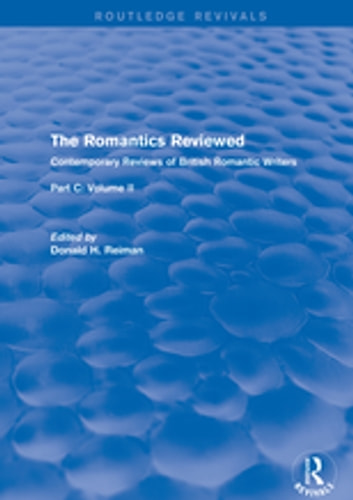 The Romantics Reviewed - Contemporary Reviews of British Romantic Writers. Part C: Shelley, Keats and London Radical Writers - Volume II ebook by