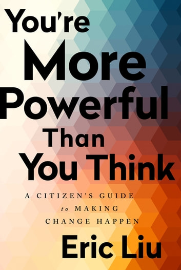 You're More Powerful than You Think - A Citizen's Guide to Making Change Happen ebook by Eric Liu