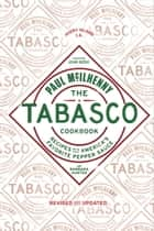 The Tabasco Cookbook - Recipes with America's Favorite Pepper Sauce ebook by Paul McIlhenny, Barbara Hunter, John Besh