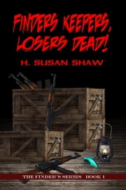 Finders Keepers, Losers Dead! ebook by H. Susan Shaw