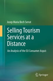 Selling Tourism Services at a Distance - An Analysis of the EU Consumer Acquis ebook by Josep Maria Bech Serrat