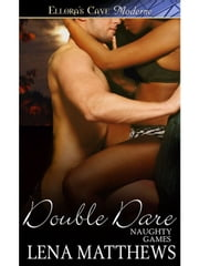 Double Dare (Naughty Games, Book Three) ebook by Lena Matthews