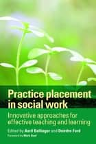 Practice placement in social work ebook by Avril Bellinger,Deirdre Ford