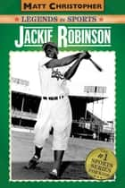 Jackie Robinson - Legends in Sports ebook by Matt Christopher, Glenn Stout