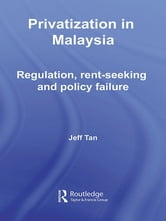 Privatization in Malaysia - Regulation, Rent-Seeking and Policy Failure ebook by Jeff Tan