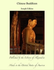 Chinese Buddhism ebook by Joseph Edkins