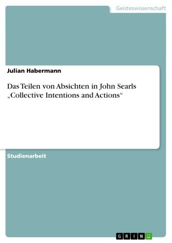 Das Teilen von Absichten in John Searls 'Collective Intentions and Actions' ebook by Julian Habermann