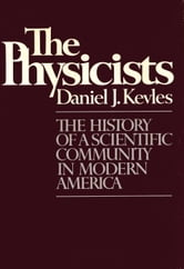 THE PHYSICISTS ebook by Daniel J. Kevles