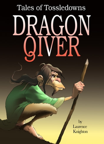 Dragon Qiver Book 4: Tales of Tossedowns ebook by Laurence Knighton