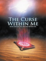 The Curse Within Me - Book Two of: The Wizard Within Me ebook by Arnie Grimm