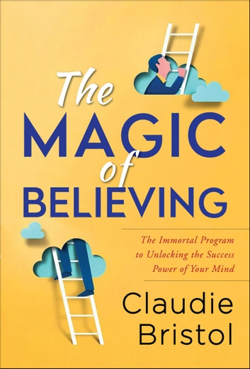 The Magic of Believing eBook by Claudie Bristol,Digital Fire