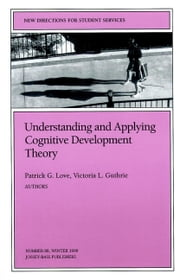 Understanding and Applying Cognitive Development Theory - New Directions for Student Services, Number 88 ebook by Patrick G. Love,Victoria L. Guthrie