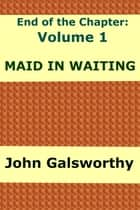 Maid in Waiting - End of the Chapter: Volume 1 ebook by John Galsworthy
