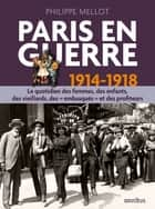 Paris en guerre 1914-1918 ebook by Philippe MELLOT