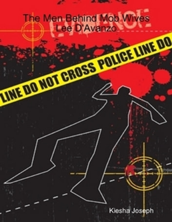 The Men Behind Mob Wives - Lee D'Avanzo ebook by Kiesha Joseph