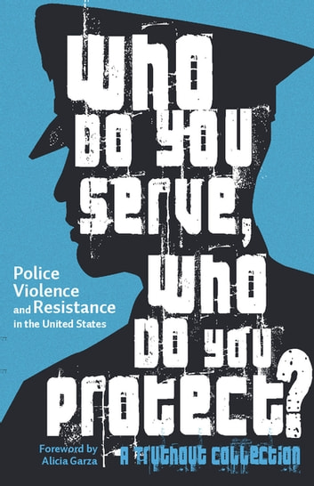 Who Do You Serve, Who Do You Protect? - Police Violence and Resistance in the United States ebook by