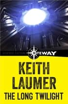 The Long Twilight ebook by Keith Laumer