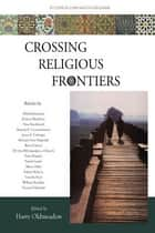 Crossing Religious Frontiers: Studies I ebook by Harry Olmeadow