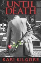 Until Death ebook by Kari Kilgore