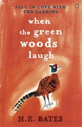 When the Green Woods Laugh ebook by H.E. Bates