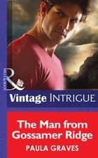 The Man from Gossamer Ridge (Mills & Boon Intrigue) ebook by Paula Graves