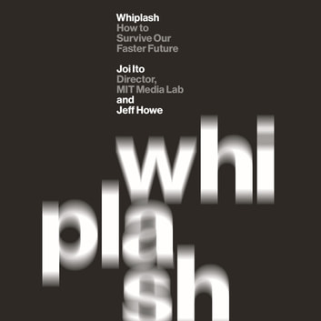 Whiplash - How to Survive Our Faster Future audiobook by Joi Ito,Jeff Howe