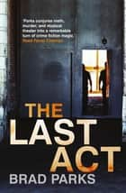 The Last Act ebook by Brad Parks