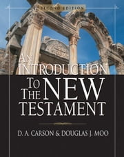 An Introduction to the New Testament ebook by D. A. Carson,Douglas  J. Moo