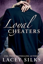 Loyal Cheaters ebook by Lacey Silks